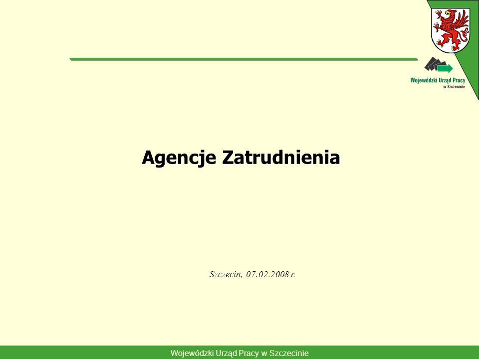 Wojewódzki Urząd Pracy w Szczecinie Agencje Zatrudnienia Szczecin, 07.02.2008 r.