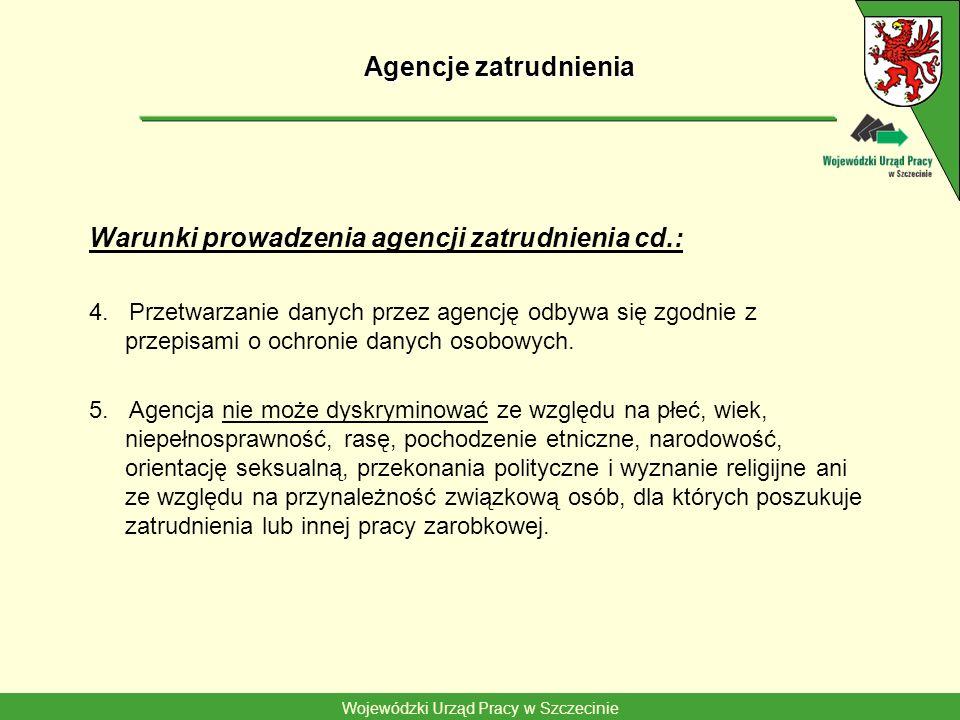 Wojewódzki Urząd Pracy w Szczecinie Agencje zatrudnienia Warunki prowadzenia agencji zatrudnienia cd.: 4. Przetwarzanie danych przez agencję odbywa si