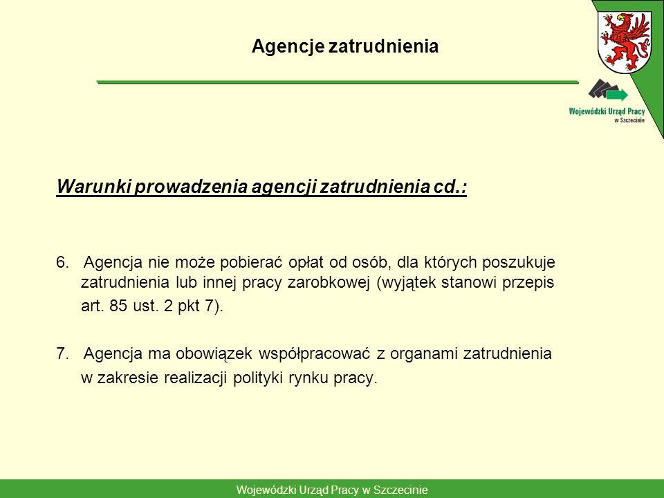 Wojewódzki Urząd Pracy w Szczecinie Agencje zatrudnienia Warunki prowadzenia agencji zatrudnienia cd.: 6. Agencja nie może pobierać opłat od osób, dla