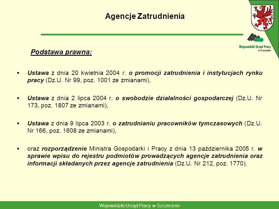 Wojewódzki Urząd Pracy w Szczecinie Agencje Zatrudnienia Podstawa prawna: Podstawa prawna: Ustawa z dnia 20 kwietnia 2004 r. o promocji zatrudnienia i