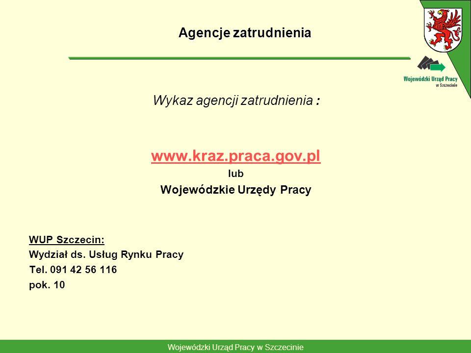 Wojewódzki Urząd Pracy w Szczecinie Agencje zatrudnienia Wykaz agencji zatrudnienia : www.kraz.praca.gov.pl lub Wojewódzkie Urzędy Pracy WUP Szczecin: Wydział ds.