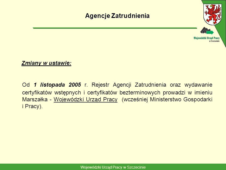 Wojewódzki Urząd Pracy w Szczecinie Agencje Zatrudnienia Zmiany w ustawie: Od 1 listopada 2005 r. Rejestr Agencji Zatrudnienia oraz wydawanie certyfik