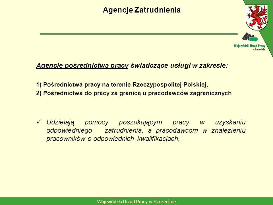 Wojewódzki Urząd Pracy w Szczecinie Agencje zatrudnienia Agencje doradztwa personalnego: świadczą odpłatnie usługi na rzecz pracodawców Agencje poradnictwa zawodowego: udzielają pomocy w wyborze odpowiedniego zawodu i miejsca zatrudnienia, informacji zawodowych oraz pomocy w doborze kandydatów do pracy na stanowiska wymagające szczególnych predyspozycji psychofizycznych.