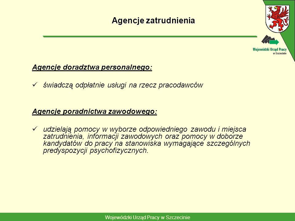 Wojewódzki Urząd Pracy w Szczecinie Agencje zatrudnienia Agencje doradztwa personalnego: świadczą odpłatnie usługi na rzecz pracodawców Agencje poradn
