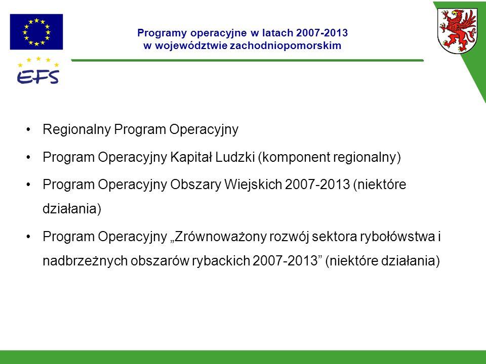 Programy operacyjne w latach 2007-2013 w województwie zachodniopomorskim Regionalny Program Operacyjny Program Operacyjny Kapitał Ludzki (komponent re