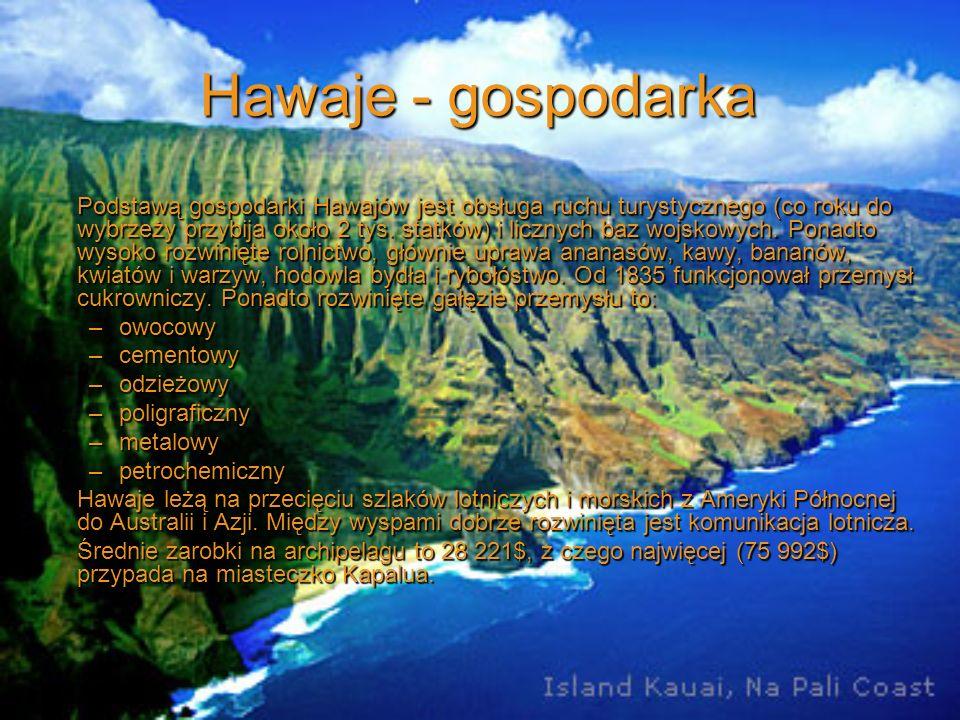 Hawaje - gospodarka Podstawą gospodarki Hawajów jest obsługa ruchu turystycznego (co roku do wybrzeży przybija około 2 tys. statków) i licznych baz wo