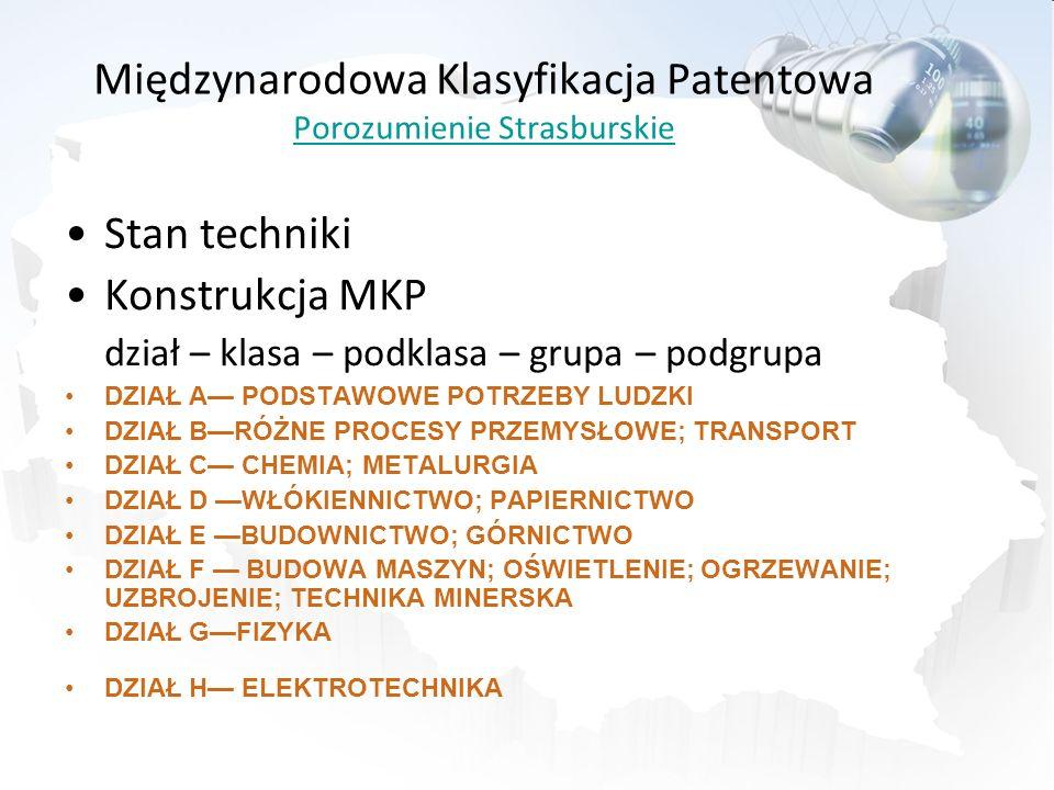 Międzynarodowa Klasyfikacja Patentowa Porozumienie Strasburskie Porozumienie Strasburskie Stan techniki Konstrukcja MKP dział – klasa – podklasa – gru