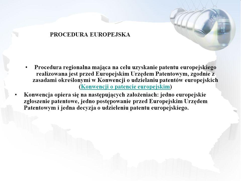 PROCEDURA EUROPEJSKA Procedura regionalna mająca na celu uzyskanie patentu europejskiego realizowana jest przed Europejskim Urzędem Patentowym, zgodni