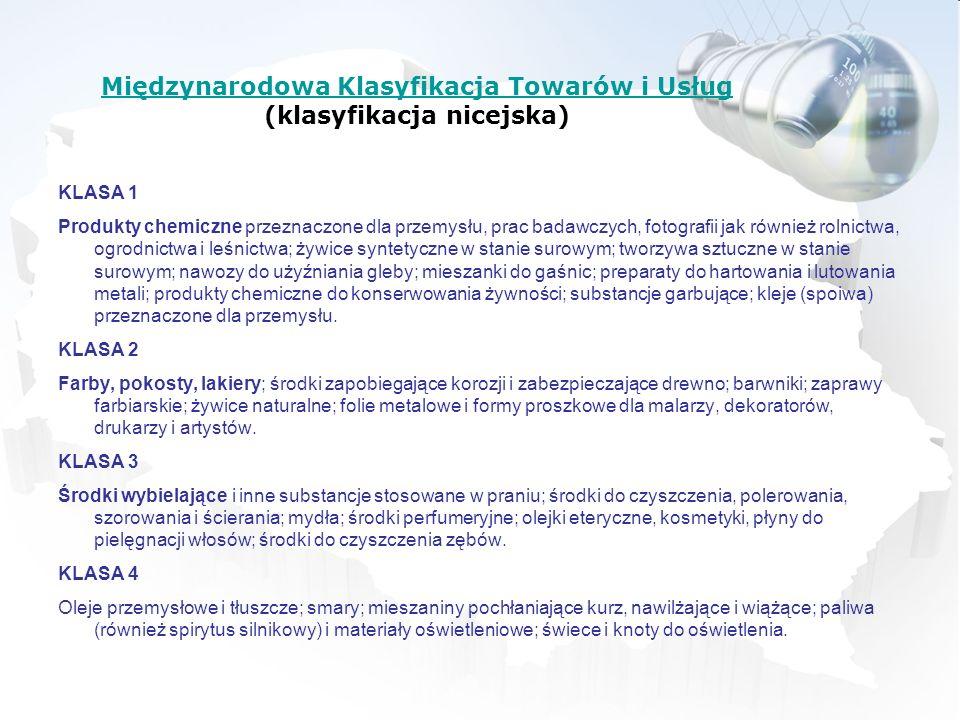 Międzynarodowa Klasyfikacja Towarów i Usług Międzynarodowa Klasyfikacja Towarów i Usług (klasyfikacja nicejska) KLASA 1 Produkty chemiczne przeznaczon