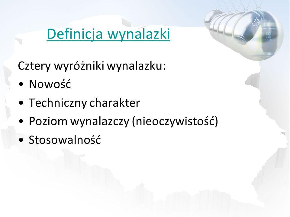 Definicja wynalazki Cztery wyróżniki wynalazku: Nowość Techniczny charakter Poziom wynalazczy (nieoczywistość) Stosowalność