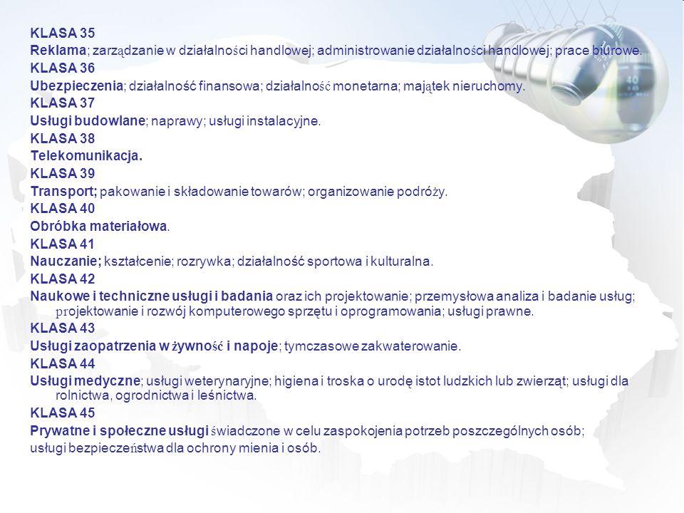 KLASA 35 Reklama; zarz ą dzanie w działalno ś ci handlowej; administrowanie działalno ś ci handlowej; prace biurowe. KLASA 36 Ubezpieczenia; działalno