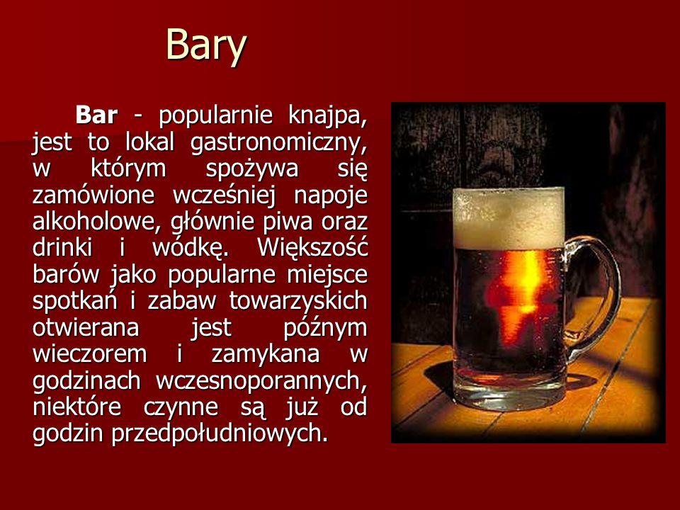 Bary Bary Bar - popularnie knajpa, jest to lokal gastronomiczny, w którym spożywa się zamówione wcześniej napoje alkoholowe, głównie piwa oraz drinki
