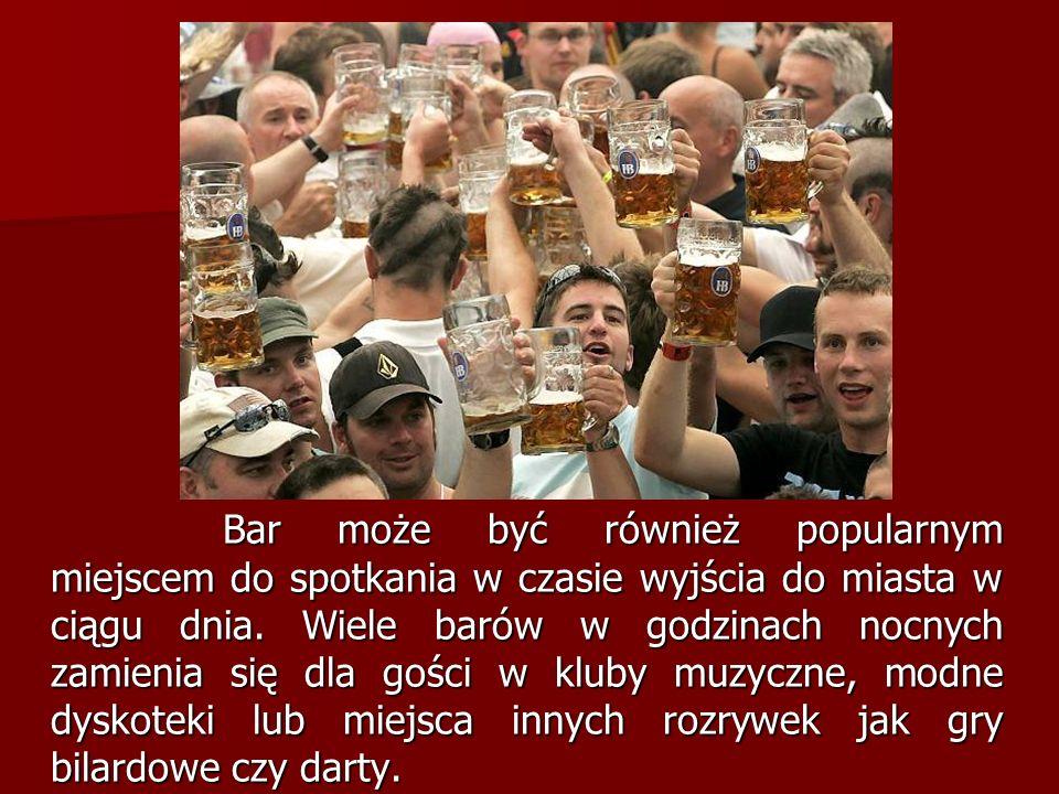 Bar może być również popularnym miejscem do spotkania w czasie wyjścia do miasta w ciągu dnia. Wiele barów w godzinach nocnych zamienia się dla gości