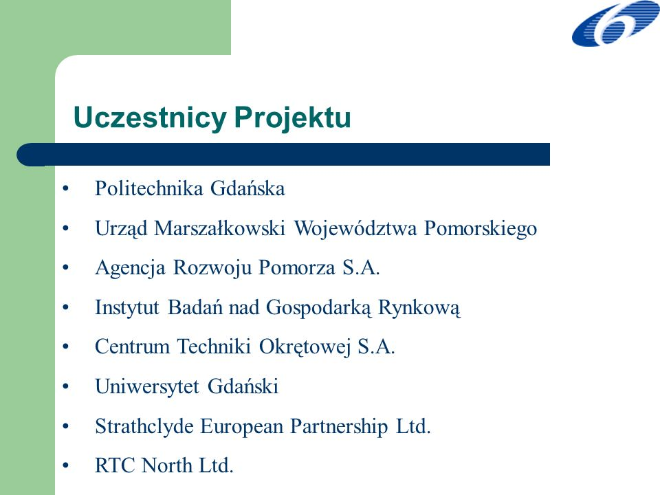 Uczestnicy Projektu Politechnika Gdańska Urząd Marszałkowski Województwa Pomorskiego Agencja Rozwoju Pomorza S.A. Instytut Badań nad Gospodarką Rynkow