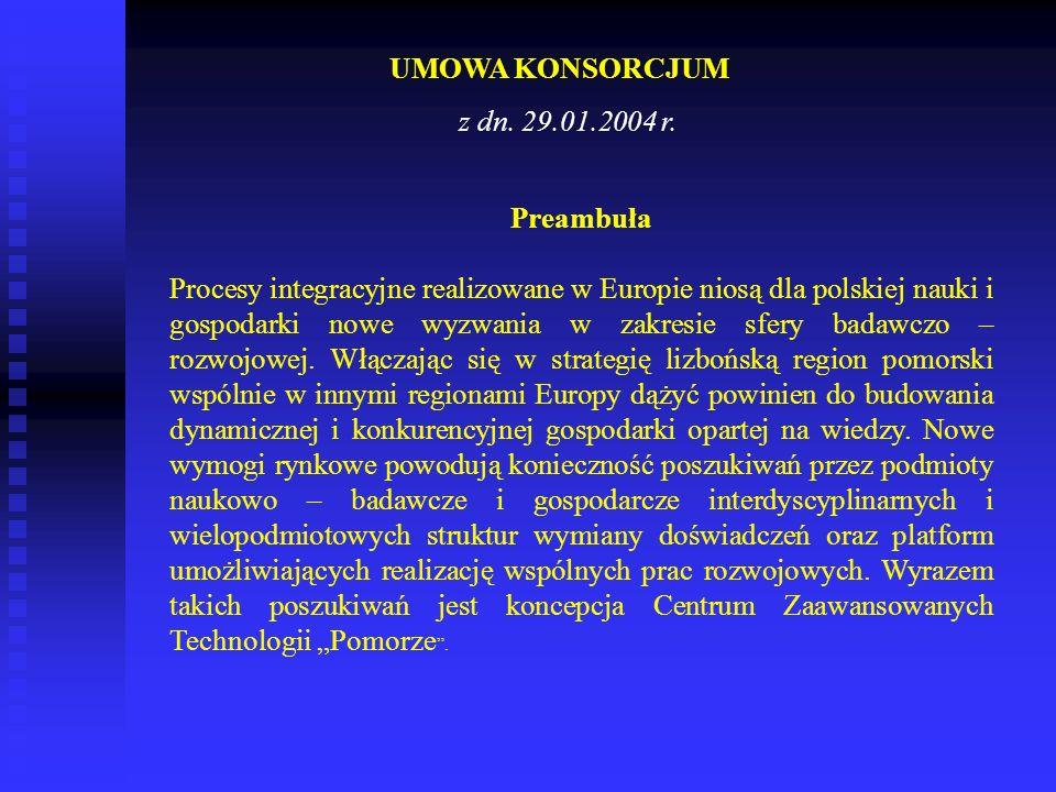 UMOWA KONSORCJUM z dn. 29.01.2004 r. Preambuła Procesy integracyjne realizowane w Europie niosą dla polskiej nauki i gospodarki nowe wyzwania w zakres