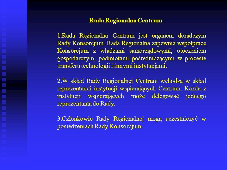 Rada Regionalna Centrum 1.Rada Regionalna Centrum jest organem doradczym Rady Konsorcjum. Rada Regionalna zapewnia współpracę Konsorcjum z władzami sa