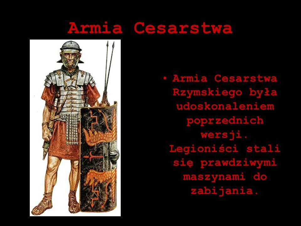 Armia Cesarstwa Armia Cesarstwa Rzymskiego była udoskonaleniem poprzednich wersji. Legioniści stali się prawdziwymi maszynami do zabijania.