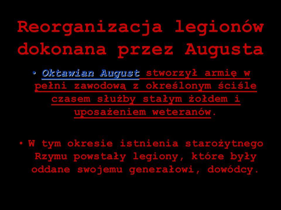 Reorganizacja legionów dokonana przez Augusta Oktawian AugustOktawian August stworzył armię w pełni zawodową z określonym ściśle czasem służby stałym