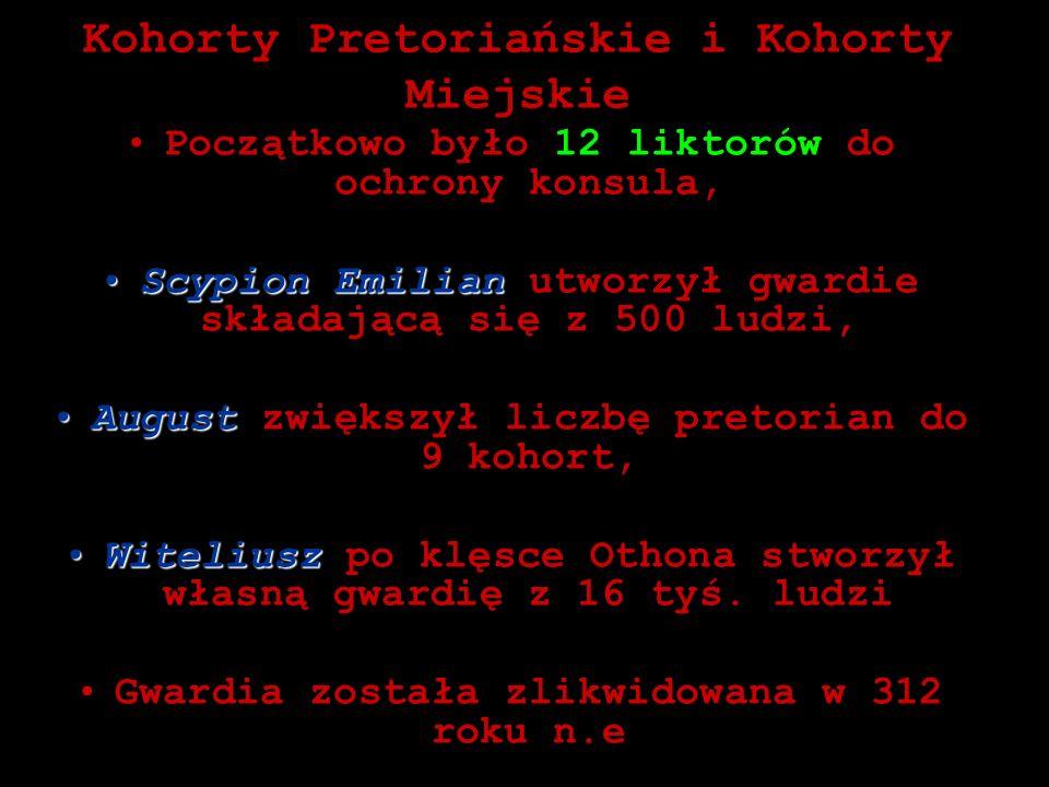 Kohorty Pretoriańskie i Kohorty Miejskie Początkowo było 12 liktorów do ochrony konsula, Scypion EmilianScypion Emilian utworzył gwardie składającą si