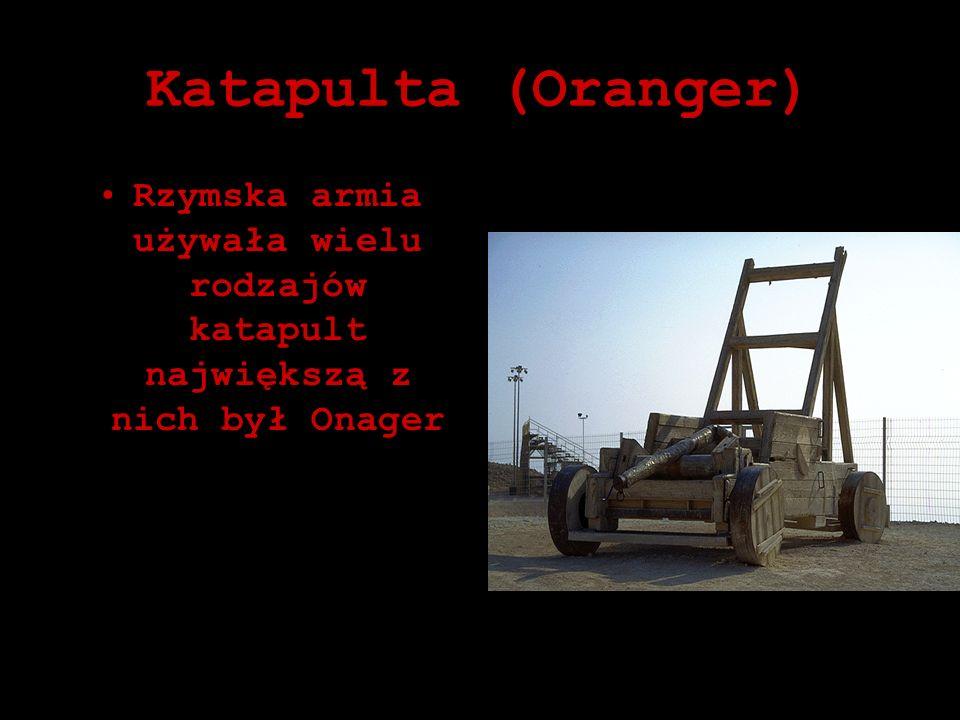 Katapulta (Oranger) Rzymska armia używała wielu rodzajów katapult największą z nich był Onager