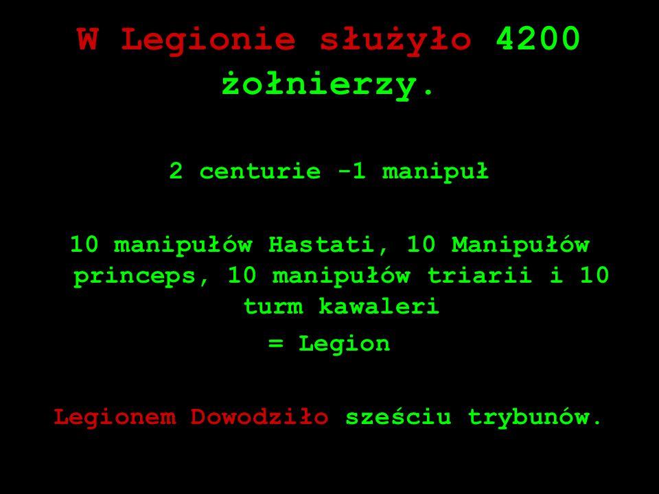 W Legionie służyło 4200 żołnierzy. 2 centurie -1 manipuł 10 manipułów Hastati, 10 Manipułów princeps, 10 manipułów triarii i 10 turm kawaleri = Legion