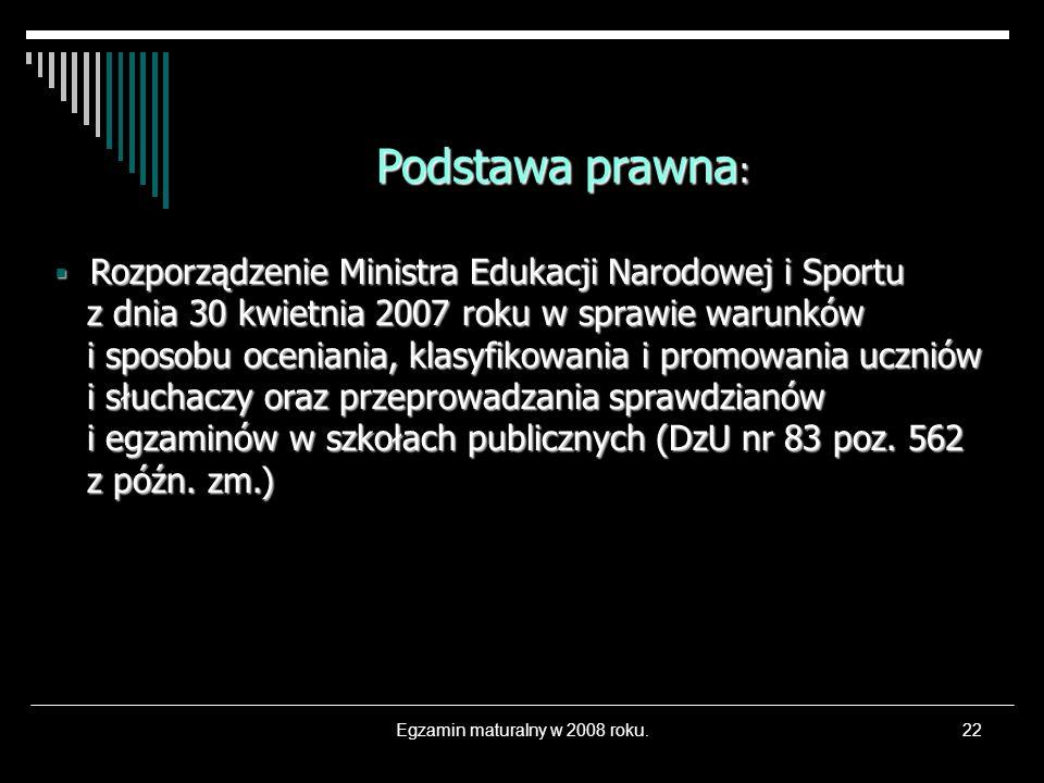 Egzamin maturalny w 2008 roku.22 Rozporządzenie Ministra Edukacji Narodowej i Sportu z dnia 30 kwietnia 2007 roku w sprawie warunków i sposobu ocenian