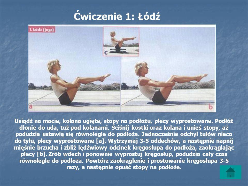 Ćwiczenie 1: Łódź Usiądź na macie, kolana ugięte, stopy na podłożu, plecy wyprostowane.