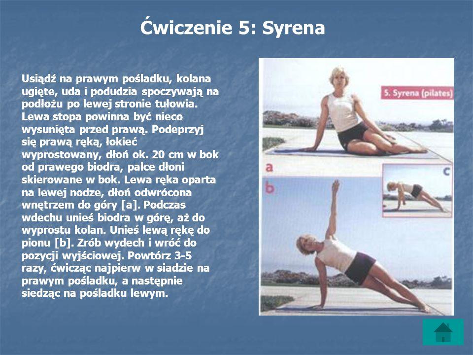 Ćwiczenie 5: Syrena Usiądź na prawym pośladku, kolana ugięte, uda i podudzia spoczywają na podłożu po lewej stronie tułowia.