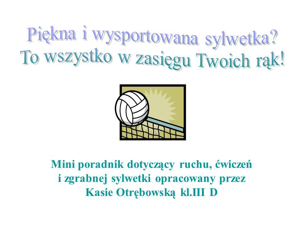 Mini poradnik dotyczący ruchu, ćwiczeń i zgrabnej sylwetki opracowany przez Kasie Otrębowską kl.III D