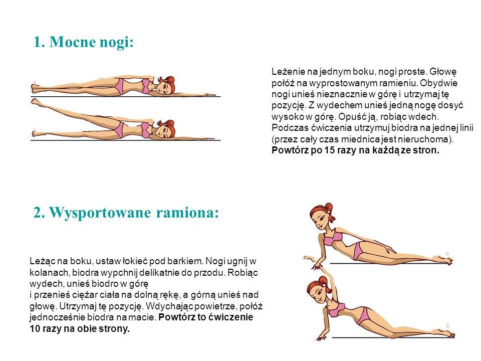 1. Mocne nogi: Leżenie na jednym boku, nogi proste. Głowę połóż na wyprostowanym ramieniu. Obydwie nogi unieś nieznacznie w górę i utrzymaj tę pozycję