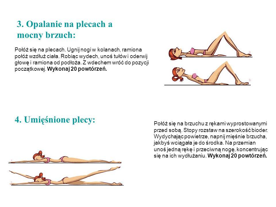 3. Opalanie na plecach a mocny brzuch: Połóż się na plecach. Ugnij nogi w kolanach, ramiona połóż wzdłuż ciała. Robiąc wydech, unoś tułów i oderwij gł