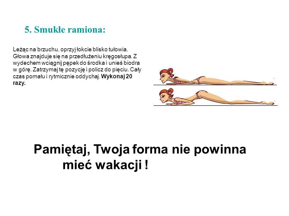 5. Smukłe ramiona: Leżąc na brzuchu, oprzyj łokcie blisko tułowia. Głowa znajduje się na przedłużeniu kręgosłupa. Z wydechem wciągnij pępek do środka