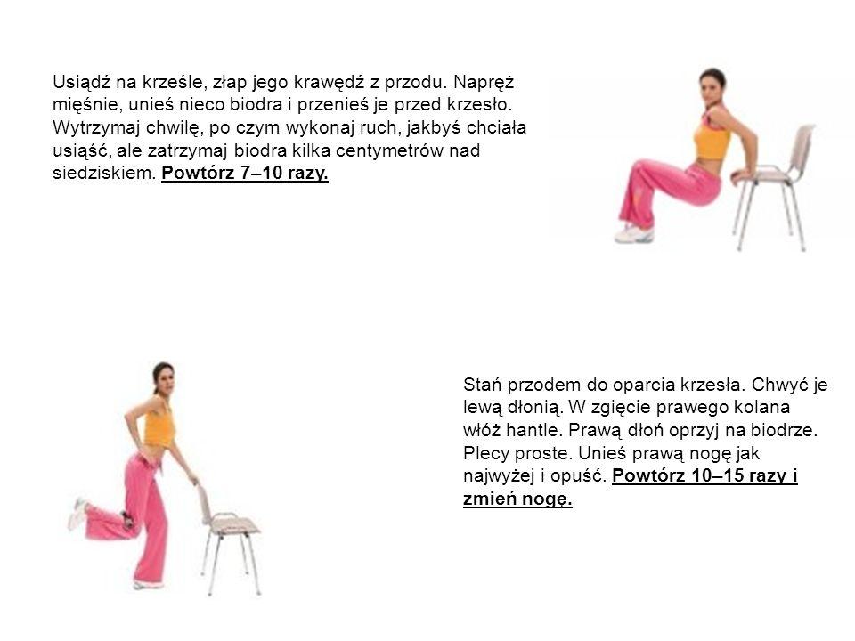 Usiądź na krześle, złap jego krawędź z przodu. Napręż mięśnie, unieś nieco biodra i przenieś je przed krzesło. Wytrzymaj chwilę, po czym wykonaj ruch,
