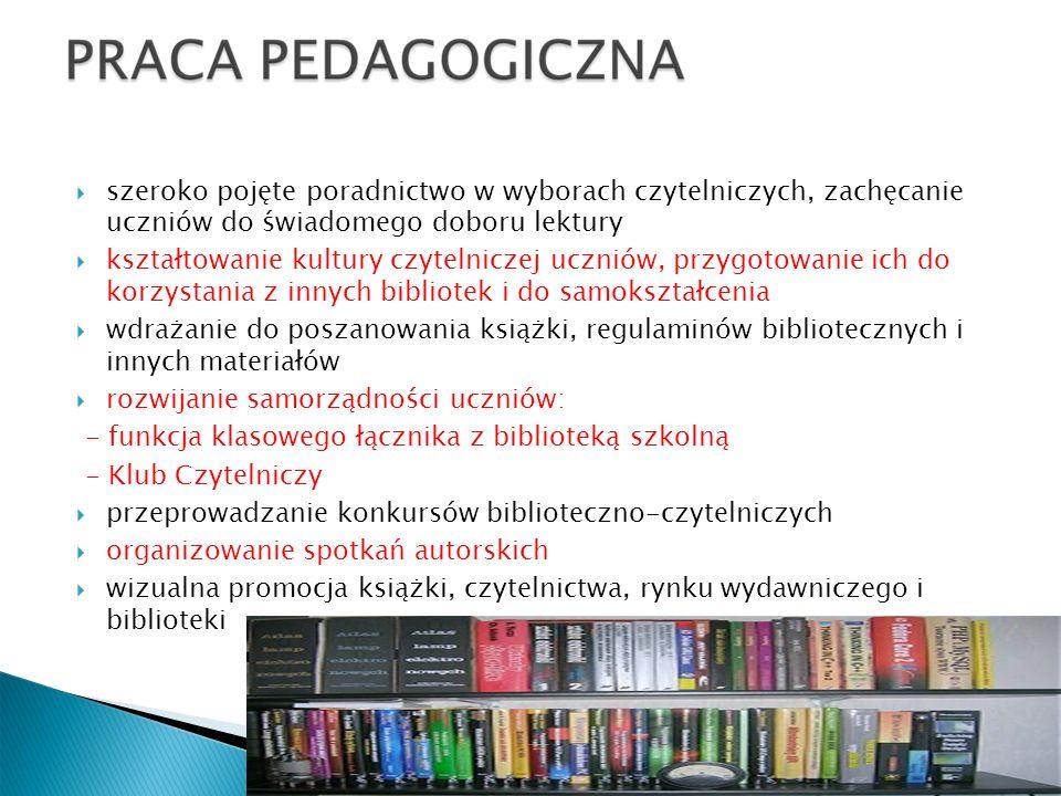 szeroko pojęte poradnictwo w wyborach czytelniczych, zachęcanie uczniów do świadomego doboru lektury kształtowanie kultury czytelniczej uczniów, przygotowanie ich do korzystania z innych bibliotek i do samokształcenia wdrażanie do poszanowania książki, regulaminów bibliotecznych i innych materiałów rozwijanie samorządności uczniów: - funkcja klasowego łącznika z biblioteką szkolną - Klub Czytelniczy przeprowadzanie konkursów biblioteczno-czytelniczych organizowanie spotkań autorskich wizualna promocja książki, czytelnictwa, rynku wydawniczego i biblioteki