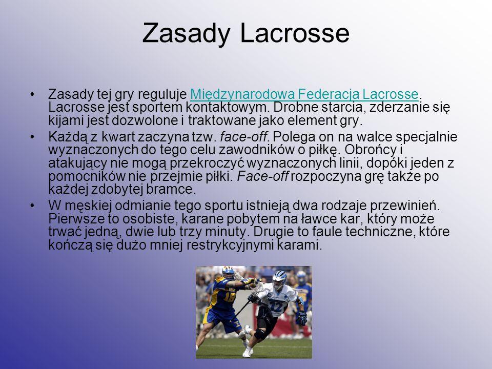 Zasady Lacrosse Zasady tej gry reguluje Międzynarodowa Federacja Lacrosse. Lacrosse jest sportem kontaktowym. Drobne starcia, zderzanie się kijami jes