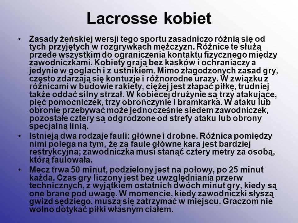 Lacrosse kobiet Zasady żeńskiej wersji tego sportu zasadniczo różnią się od tych przyjętych w rozgrywkach mężczyzn. Różnice te służą przede wszystkim