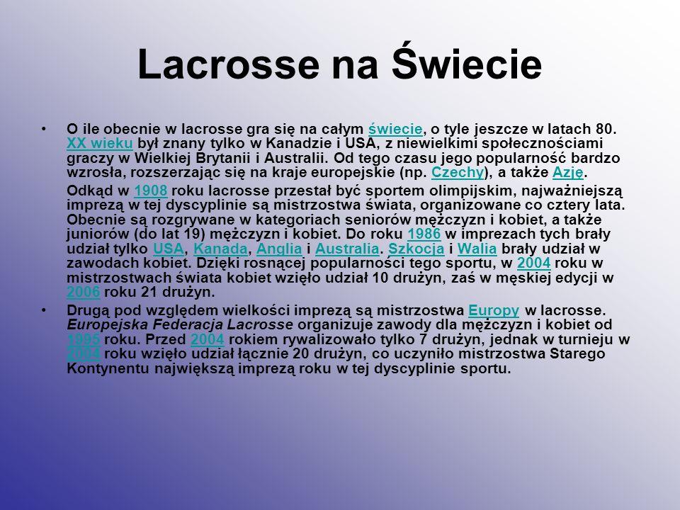 Lacrosse na Świecie O ile obecnie w lacrosse gra się na całym świecie, o tyle jeszcze w latach 80. XX wieku był znany tylko w Kanadzie i USA, z niewie