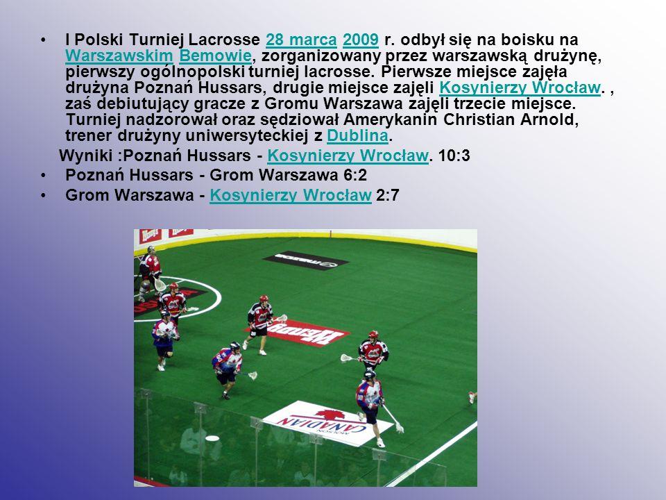 I Polski Turniej Lacrosse 28 marca 2009 r. odbył się na boisku na Warszawskim Bemowie, zorganizowany przez warszawską drużynę, pierwszy ogólnopolski t