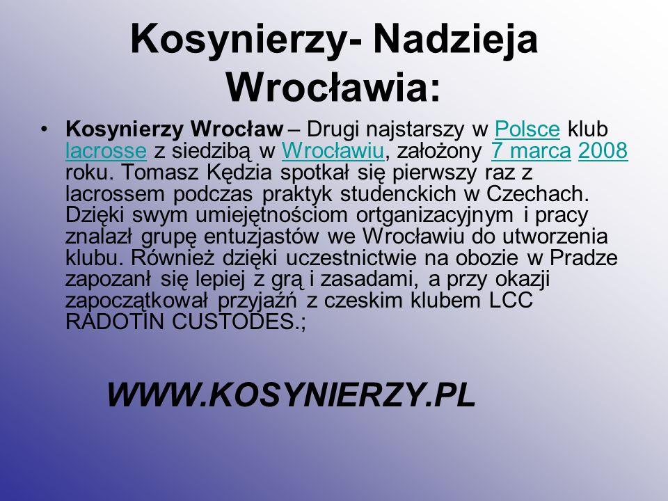 Kosynierzy- Nadzieja Wrocławia: Kosynierzy Wrocław – Drugi najstarszy w Polsce klub lacrosse z siedzibą w Wrocławiu, założony 7 marca 2008 roku. Tomas