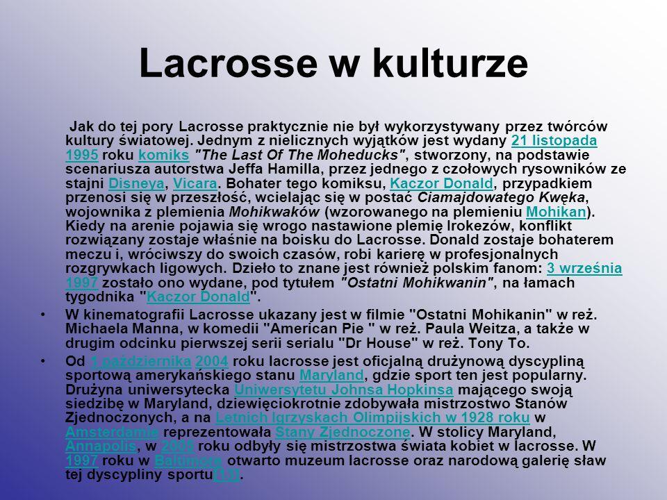 Lacrosse w kulturze Jak do tej pory Lacrosse praktycznie nie był wykorzystywany przez twórców kultury światowej. Jednym z nielicznych wyjątków jest wy