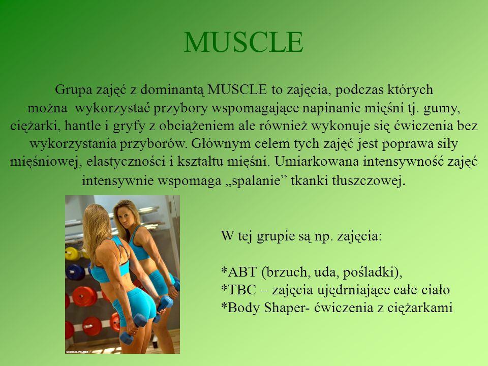 MUSCLE Grupa zajęć z dominantą MUSCLE to zajęcia, podczas których można wykorzystać przybory wspomagające napinanie mięśni tj. gumy, ciężarki, hantle