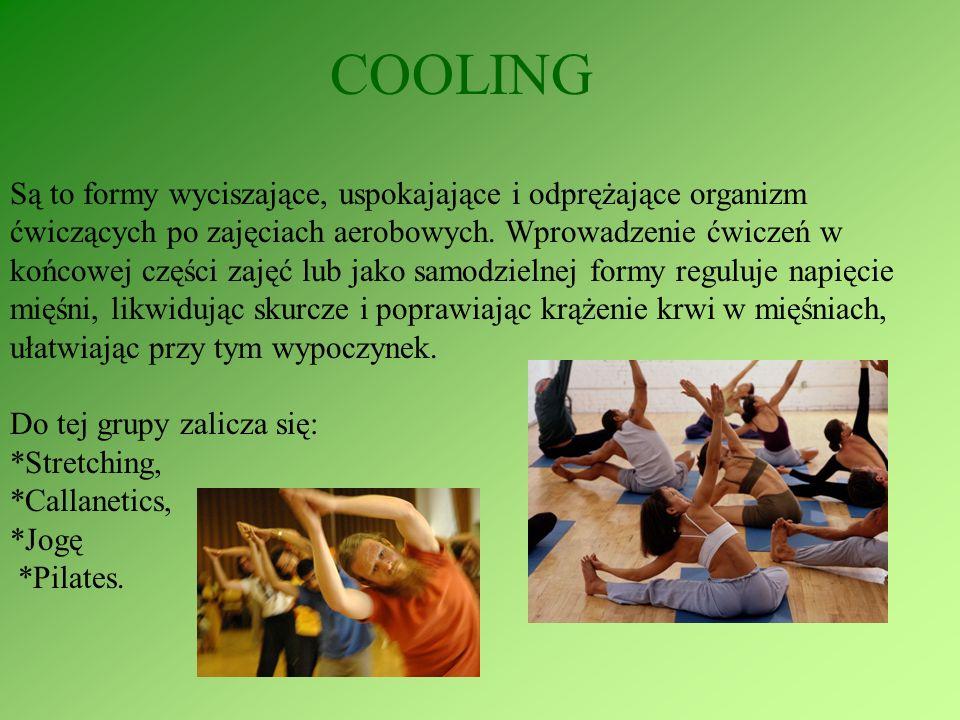 COOLING Są to formy wyciszające, uspokajające i odprężające organizm ćwiczących po zajęciach aerobowych. Wprowadzenie ćwiczeń w końcowej części zajęć