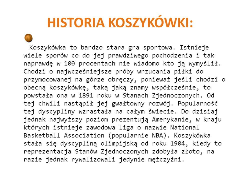 HISTORIA KOSZYKÓWKI: Koszykówka to bardzo stara gra sportowa. Istnieje wiele sporów co do jej prawdziwego pochodzenia i tak naprawdę w 100 procentach