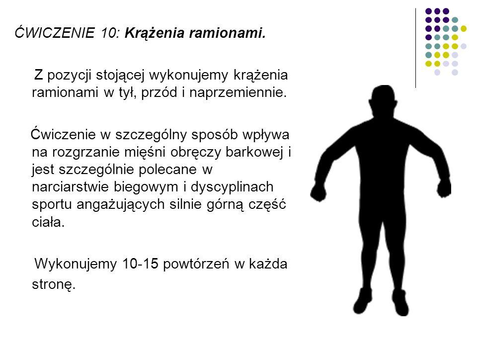 ĆWICZENIE 10: Krążenia ramionami. Z pozycji stojącej wykonujemy krążenia ramionami w tył, przód i naprzemiennie. Ćwiczenie w szczególny sposób wpływa