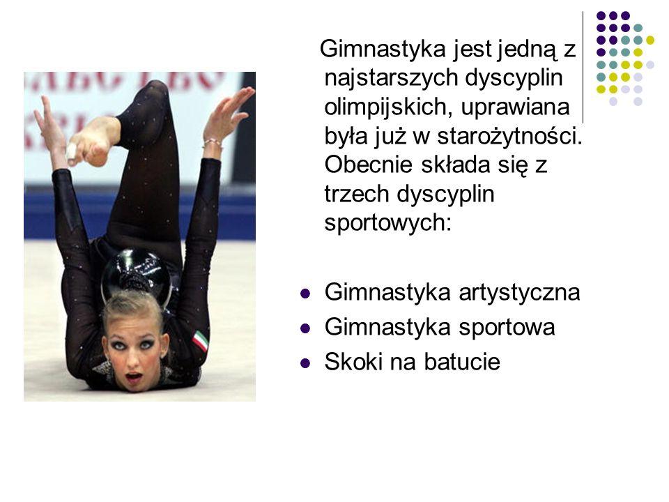 Gimnastyka jest jedną z najstarszych dyscyplin olimpijskich, uprawiana była już w starożytności. Obecnie składa się z trzech dyscyplin sportowych: Gim
