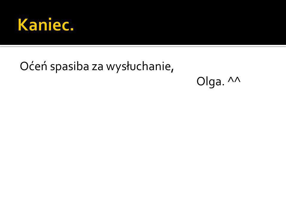 Oćeń spasiba za wysłuchanie, Olga. ^^