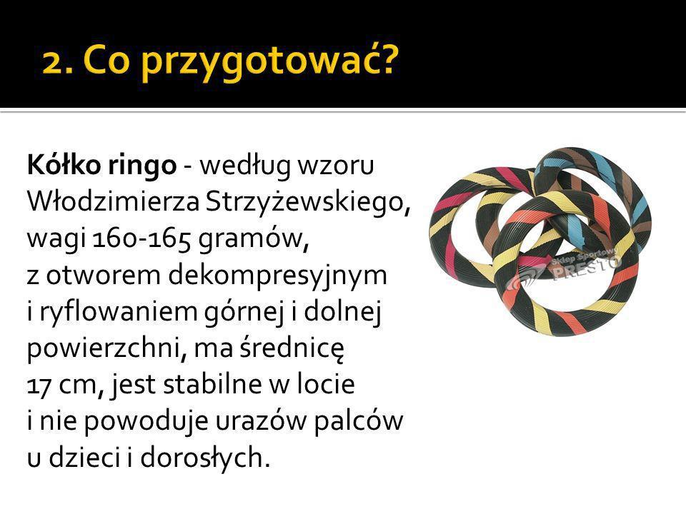 Kółko ringo - według wzoru Włodzimierza Strzyżewskiego, wagi 160-165 gramów, z otworem dekompresyjnym i ryflowaniem górnej i dolnej powierzchni, ma śr