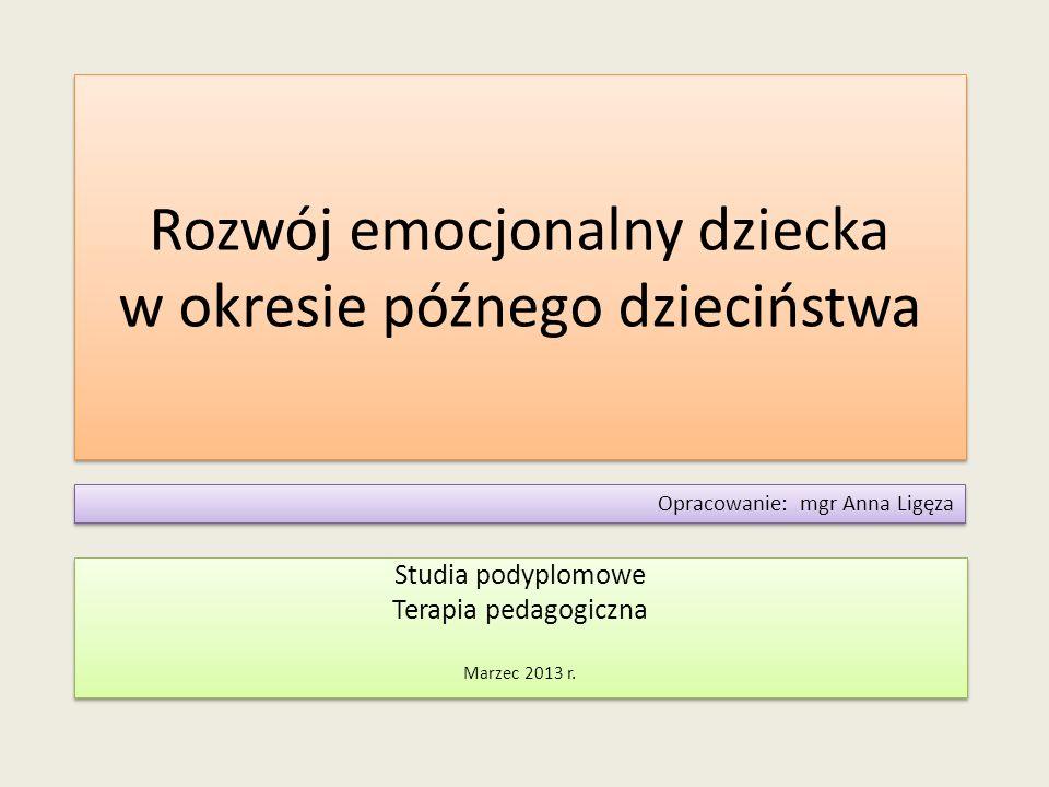 Rozwój emocjonalny dziecka w okresie późnego dzieciństwa Studia podyplomowe Terapia pedagogiczna Marzec 2013 r.