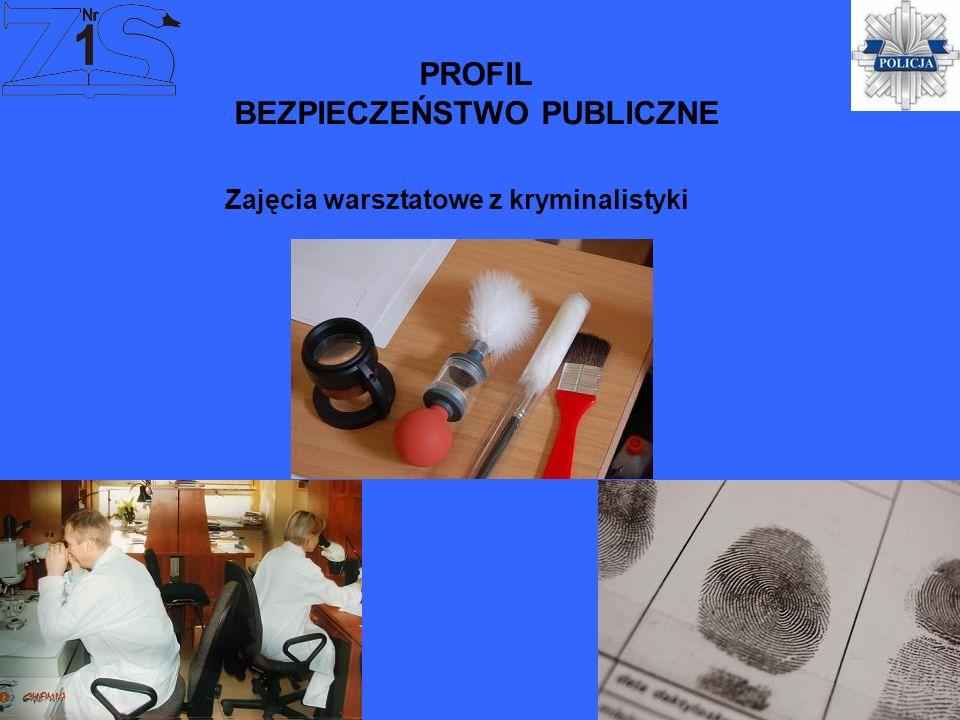 PROFIL BEZPIECZEŃSTWO PUBLICZNE Zajęcia warsztatowe z kryminalistyki