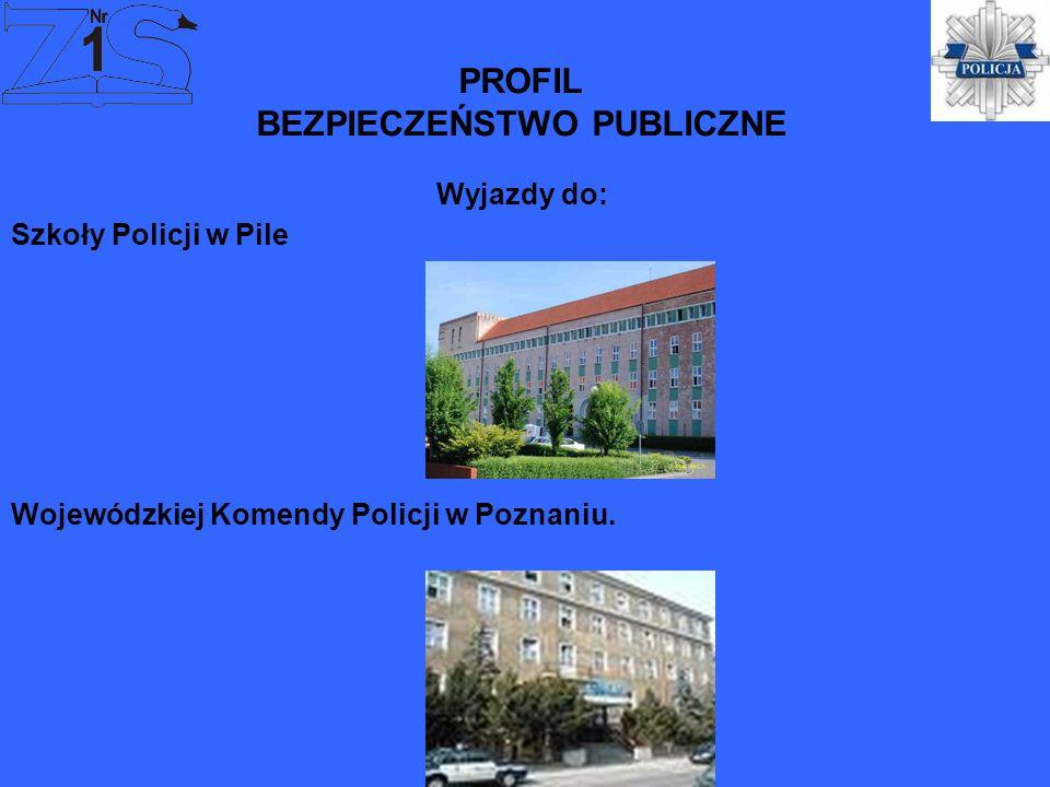 PROFIL BEZPIECZEŃSTWO PUBLICZNE, Szkoły Policji w Pile Wojewódzkiej Komendy Policji w Poznaniu. Wyjazdy do:
